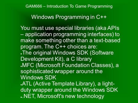 GAM666 – Introduction To Game Programming You must use special libraries (aka APIs – application programming interfaces) to make something other than a.