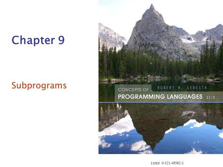 ISBN 0-321-49362-1 Chapter 9 Subprograms. Copyright © 2015 Pearson. All rights reserved.1-2 Chapter 9 Topics Introduction Fundamentals of Subprograms.