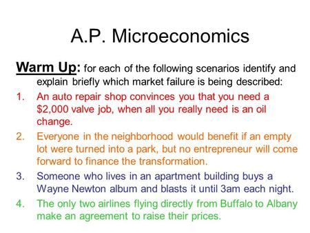 A.P. Microeconomics Warm Up: for each of the following scenarios identify and explain briefly which market failure is being described: An auto repair shop.