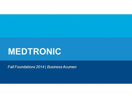 MEDTRONIC Fall Foundations 2014 | Business Acumen.