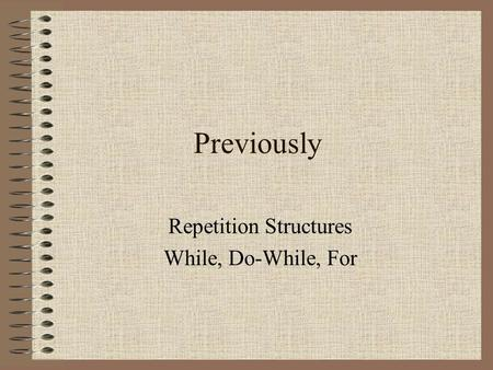 Previously Repetition Structures While, Do-While, For.