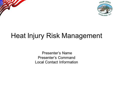 Heat Injury Risk Management Presenter's Name Presenter's Command Local Contact Information.