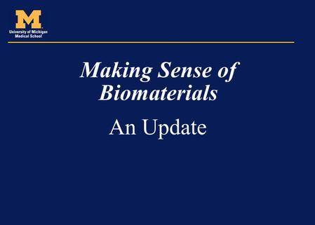 "Making Sense of Biomaterials An Update. DEFINITIONS Synthetic (man-made material) –Absorbable Rapidly absorbed ""Long-term"" absorbable –Permanent (non-absorbable)"