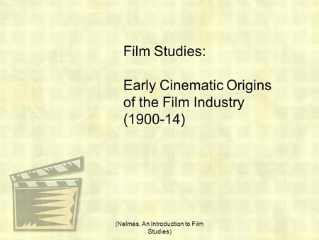 Film Studies: Early Cinematic Origins of the Film Industry (1900-14) (Nelmes, An Introduction to Film Studies)