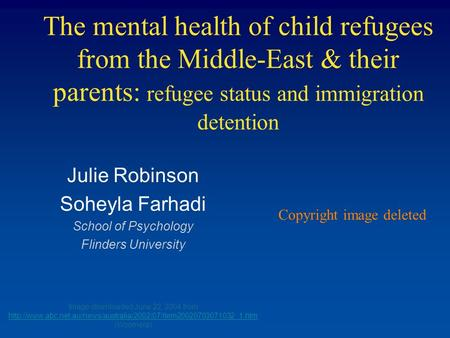 The mental health of child refugees from the Middle-East & their parents: refugee status and immigration detention Julie Robinson Soheyla Farhadi School.