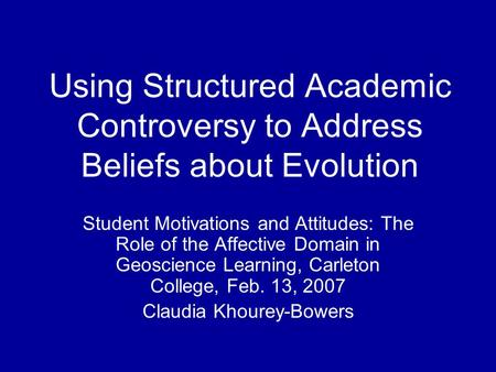 Using Structured Academic Controversy to Address Beliefs about Evolution Student Motivations and Attitudes: The Role of the Affective Domain in Geoscience.