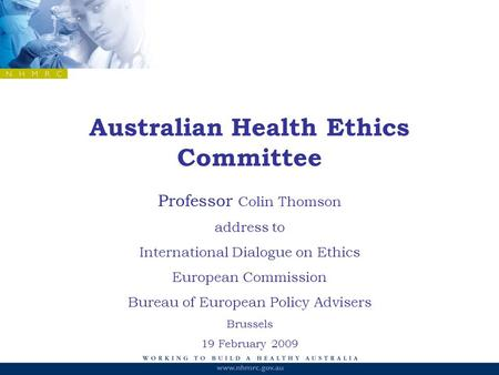 Australian Health Ethics Committee Professor Colin Thomson address to International Dialogue on Ethics European Commission Bureau of European Policy Advisers.