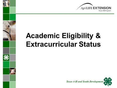 Academic Eligibility & Extracurricular Status Texas 4-H and Youth Development.