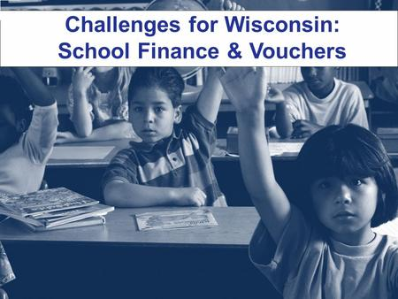 Challenges for Wisconsin: School Finance & Vouchers.