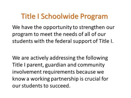 Title I Schoolwide Program We have the opportunity to strengthen our program to meet the needs of all of our students with the federal support of Title.
