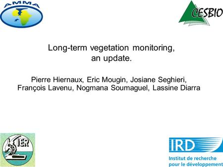 Long-term vegetation monitoring, an update. Pierre Hiernaux, Eric Mougin, Josiane Seghieri, François Lavenu, Nogmana Soumaguel, Lassine Diarra.