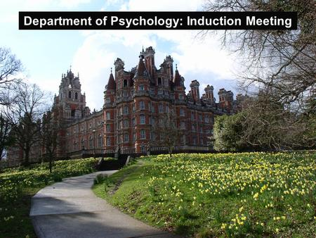 Department of Psychology: Induction Meeting. Prof. Kathy Rastle Head of Department Welcome!