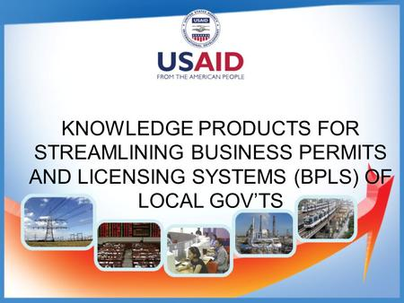 KNOWLEDGE PRODUCTS FOR STREAMLINING BUSINESS PERMITS AND LICENSING SYSTEMS (BPLS) OF LOCAL GOV'TS.
