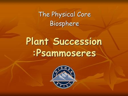 Plant Succession :Psammoseres The Physical Core Biosphere.