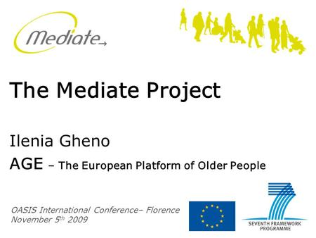 The Mediate Project Ilenia Gheno AGE – The European Platform of Older People OASIS International Conference– Florence November 5 th 2009.