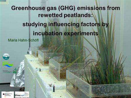 Greenhouse gas (GHG) emissions from rewetted peatlands: studying influencing factors by incubation experiments Maria Hahn-Schöfl.