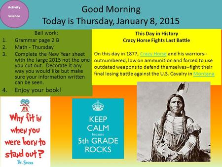 Good Morning Today is Thursday, January 8, 2015 Bell work: 1.Grammar page 2 B 2.Math - Thursday 3.Complete the New Year sheet with the large 2015 not.