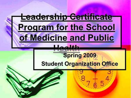 Leadership Certificate Program for the School of Medicine and Public Health Spring 2009 Student Organization Office.