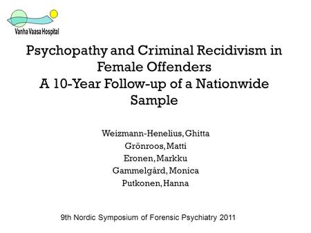 Psychopathy and Criminal Recidivism in Female Offenders A 10-Year Follow-up of a Nationwide Sample Weizmann-Henelius, Ghitta Grönroos, Matti Eronen, Markku.