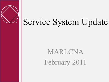  Service System Update MARLCNA February 2011.  Timeline of Work Current 4-year project to end at WSC 2012 At WSC 2012, we are planning to offer a set.