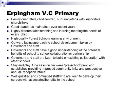 Erpingham V.C Primary Family orientated, child centred, nurturing ethos with supportive church links Good standards maintained over recent years Highly.