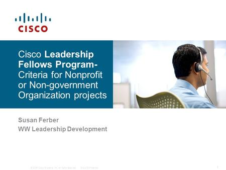 © 2006 Cisco Systems, Inc. All rights reserved.Cisco Confidential 1 Susan Ferber WW Leadership Development Cisco Leadership Fellows Program- Criteria for.