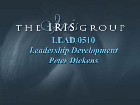 LEAD 0510 Leadership Development Peter Dickens. Emerging Norms re: Change Constant change Open systems Self-organizing agents Collaborative focus Possibility-