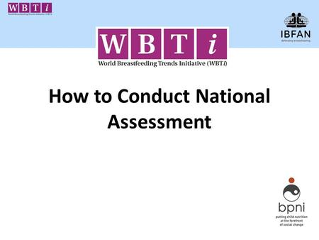 How to Conduct National Assessment. Objectives of National Assessment Assessment of each country situation in implementation of the GSIYCF Publishing.