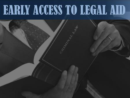EARLY ACCESS TO LEGAL AID. IF EARLY ACCESS IS NOT THERE The police beat me up and produced me in court after 4 days I was not granted bail even though.