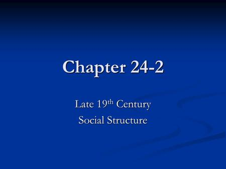 Chapter 24-2 Late 19 th Century Social Structure.