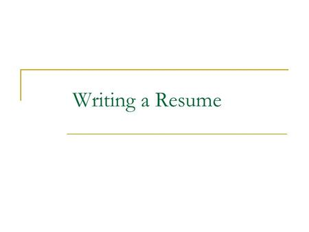 Writing a Resume. Parts to a Resume 1.Heading:   Optional:  Example: Legal First and Last name Street address, city, state, zip Phone Number Cell number,