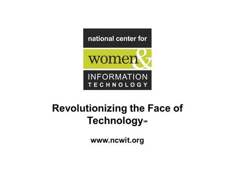 Revolutionizing the Face of Technology ℠ www.ncwit.org.