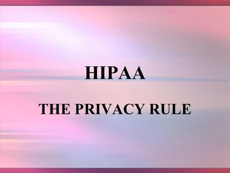 HIPAA THE PRIVACY RULE. 2 HISTORY In 2000, many patients that were newly diagnosed with depression received free samples of anti- depressant medications.