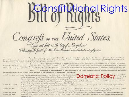 Constitutional Rights Domestic Policy. What is domestic Policy? Domestic Policy is everything that deals with our homeland, such a taxes, education, and.