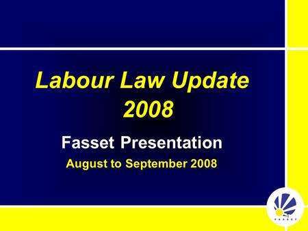 1 Labour Law Update 2008 Fasset Presentation August to September 2008.