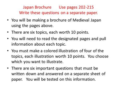 Japan Brochure Use pages 202-215 Write these questions on a separate paper. You will be making a brochure of Medieval Japan using the pages above. There.