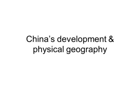 China's development & physical geography. How has this happened? Physical Geography & Human Geography Climate, relief, water supply, natural resources.