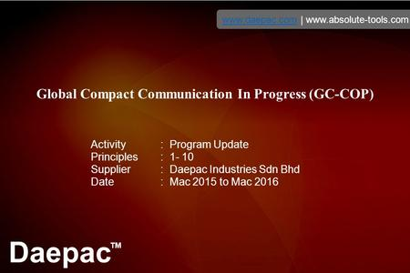 Daepac TM www.daepac.comwww.daepac.com | www.absolute-tools.com Global Compact Communication In Progress (GC-COP) Activity : Program Update Principles.