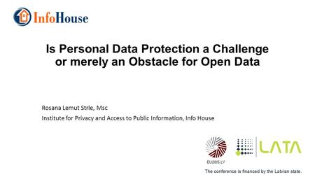Is Personal Data Protection a Challenge or merely an Obstacle for Open Data Rosana Lemut Strle, Msc Institute for Privacy and Access to Public Information,