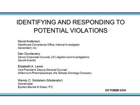 IDENTIFYING AND RESPONDING TO POTENTIAL VIOLATIONS David Anderson David Anderson Healthcare Compliance Office, Internal Investigator Genentech, Inc. Dan.