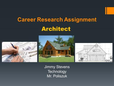 Career Research Assignment Jimmy Stevens Technology Mr. Poliszuk Architect.