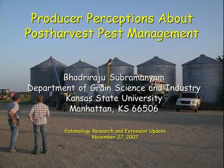 Bhadriraju Subramanyam Department of Grain Science and Industry Kansas State University Manhattan, KS 66506 Entomology Research and Extension Update November.