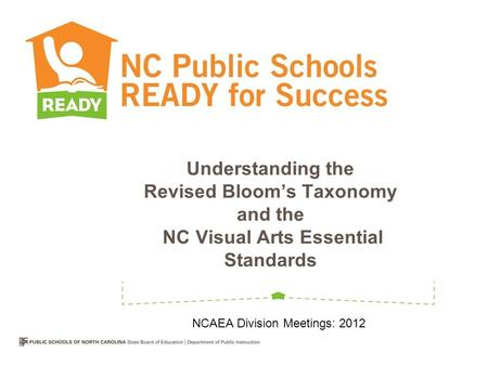 Understanding the Revised Bloom's Taxonomy and the NC Visual Arts Essential Standards NCAEA Division Meetings: 2012.