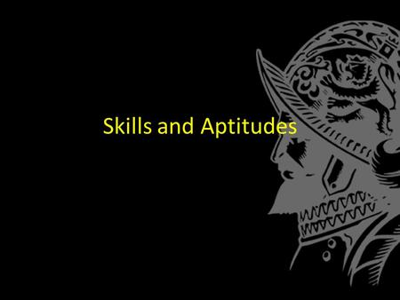 Skills and Aptitudes. Often One Task Uses Many Different Skills… If James acted in a school play, what skills would be required? – Read the play (reading)
