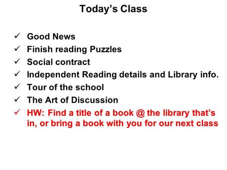 Today's Class Good News Finish reading Puzzles Social contract Independent Reading details and Library info. Tour of the school The Art of Discussion HW: