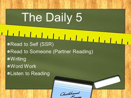 The Daily 5 Read to Self (SSR) Read to Someone (Partner Reading) Writing Word Work Listen to Reading.
