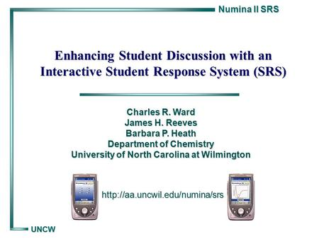 Numina II SRS UNCW Enhancing Student Discussion with an Interactive Student Response System (SRS)  Charles R. Ward James.