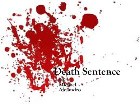 Death Sentence Nick Michael Alejandro. Question 1 Do you think death sentence is the right thing to do?