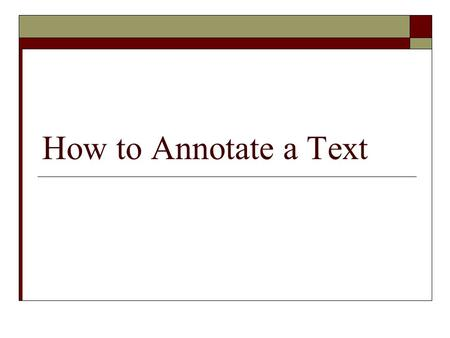How to Annotate a Text. Good Reading Background  Most reading is skimmed.  When you need to learn, reading requires close attention.  Good reading.