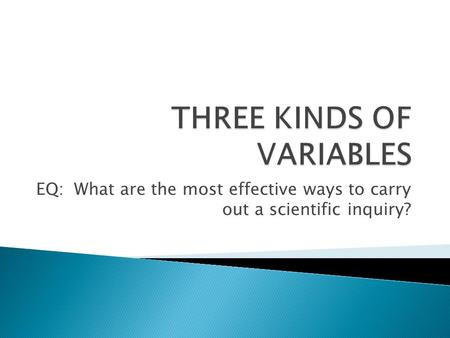 EQ: What are the most effective ways to carry out a scientific inquiry?